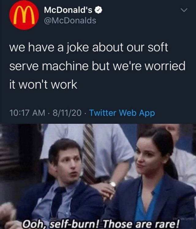 top ten 10 memes daily | M McDonald's O @McDonalds have joke about our soft serve machine but worried won't work 10:17 AM 8/11/20 Twitter Web App Ooh, self-burn! Those are rare! ice cream machine broken