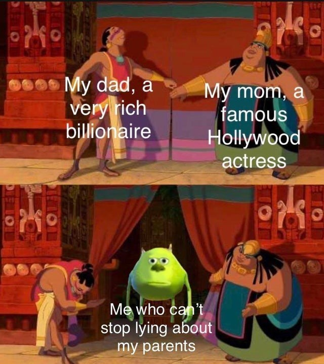 top ten 10 dank memes daily | My dad very rich billionaire Мy mom famous Hollywood actress who can't stop lying about my parents Road to El Dorado