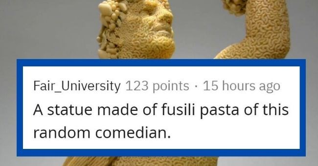 "stories of strange things proctologists have removed from people's butts - cover pic ""A statue made of fusili pasta of this random comedian"""