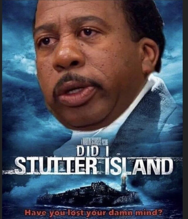 top weekly memes from the office   Person - STULTER ISLAND Have lost damn mind?