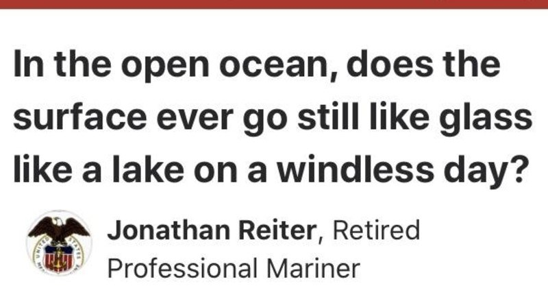 Professional Mariner has cool quora answer | Quora Open App Sign open ocean, does surface ever go still like glass like lake on windless day?