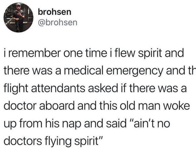 "top ten daily tweets from white people twitter | Person - brohsen @brohsen remember one time flew spirit and there medical emergency and th flight attendants asked if there doctor aboard and this old man woke up his nap and said ""ain't no doctors flying spirit"""