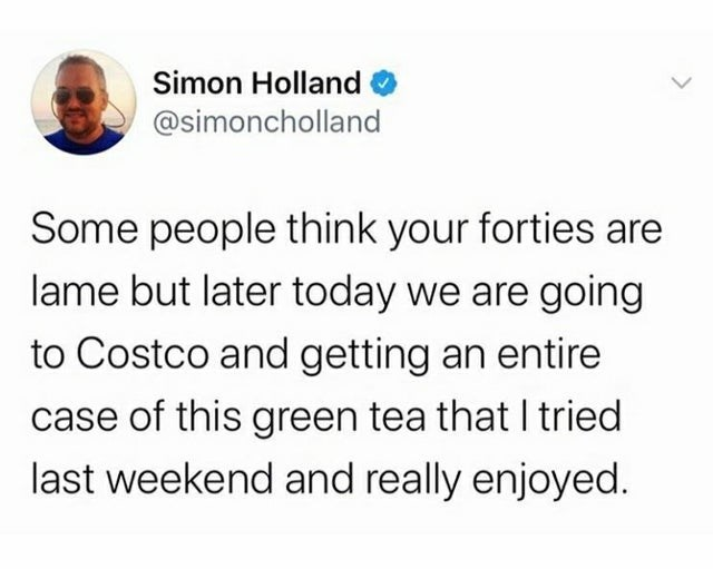 top ten daily tweets from white people twitter | Person - Simon Holland @simoncholland Some people think forties are lame but later today are going Costco and getting an entire case this green tea tried last weekend and really enjoyed.