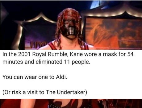 professional pro wrestling memes wwe wwf wraslin john cena vince mcmahon hulk hogan dwayne the rock johnson triple h undertaker chris jericho brock lesnar boxer person top cartoon pants dress coronavirus covid-19 | 2001 Royal Rumble, Kane wore mask 54 minutes and eliminated 11 people can wear one Aldi Or risk visit Undertaker