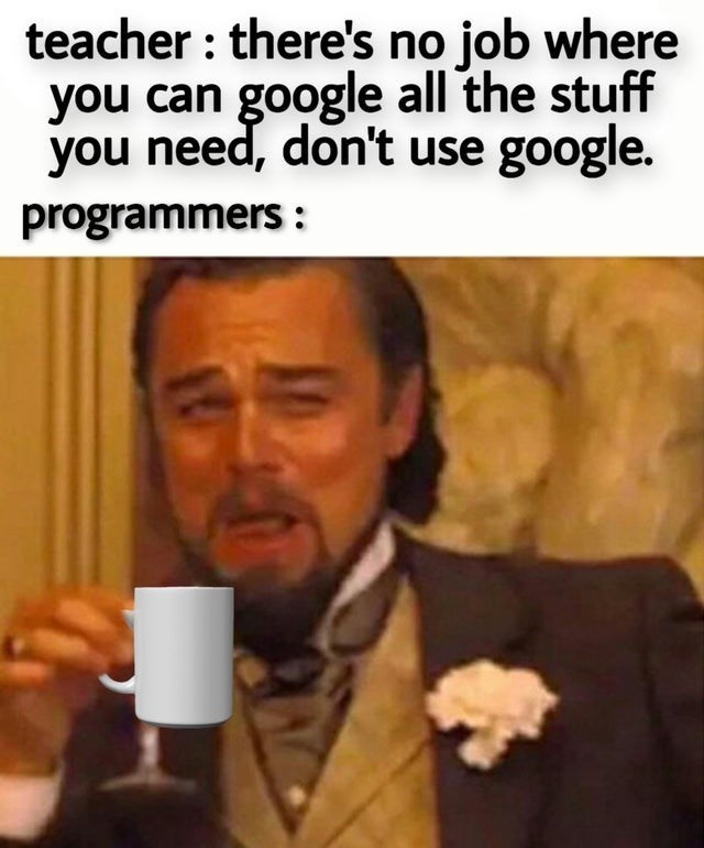 top ten 10 dank memes daily | teacher there's no job where can google all stuff need, don't use google. programmers : Leonardo Dicaprio laughing