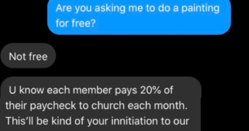 Entitled person wants to trade church membership for art | If joined our church would pray would illuminate ur future w our prayers Tell Do painting our church, and will pray know u did painting about year ago our sister Why can't do one us and get saved while u can Are asking do painting free? Not free U know each member pays 20 their paycheck church each month. This'll be kind innitiation our great community think u really need