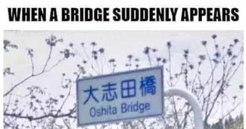 funny, clever and stupid puns | Japanese sign BRIDGE SUDDENLY APPEARS Oshita Bridge