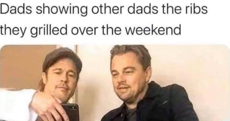 Funny dad memes and jokes | Dads showing other dads ribs they grilled over weekend Brad Pitt and Leonardo Dicaprio