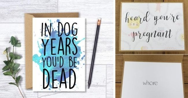 "pictures of rude and unfriendly greeting cards - cover pic cards saying ""In dog years you'd be dead"" and ""Heard you were pregnant. Whore"""