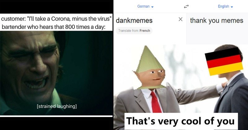 Top-rated memes from the past week on /r/DankMemes | customer take Corona, minus virus bartender who hears 800 times day strained laughing Joker laughing | German English dankmemes thank memes Translate French 's very cool