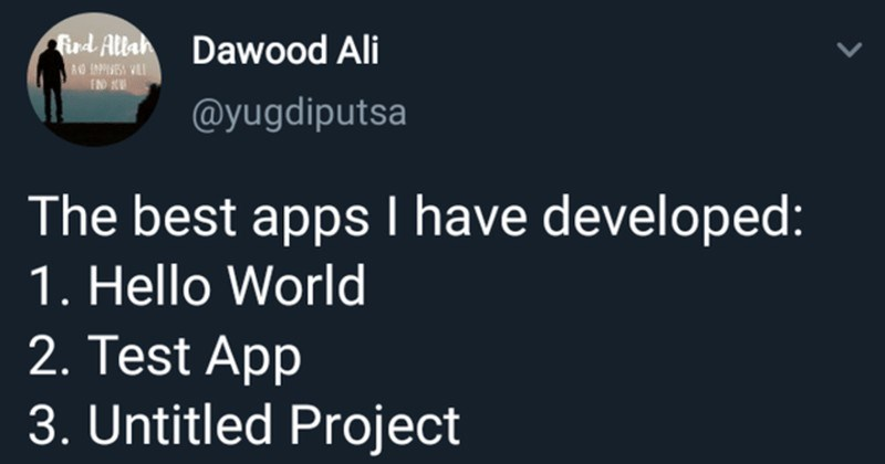 A collection of funny jokes and memes dedicated to the programmers of the world | ird Allah Dawood Ali AG IMPHSES VIL FND KU @yugdiputsa best apps have developed: 1. Hello World 2. Test App 3. Untitled Project 9:55 AM 15 Aug 20 Twitter Android