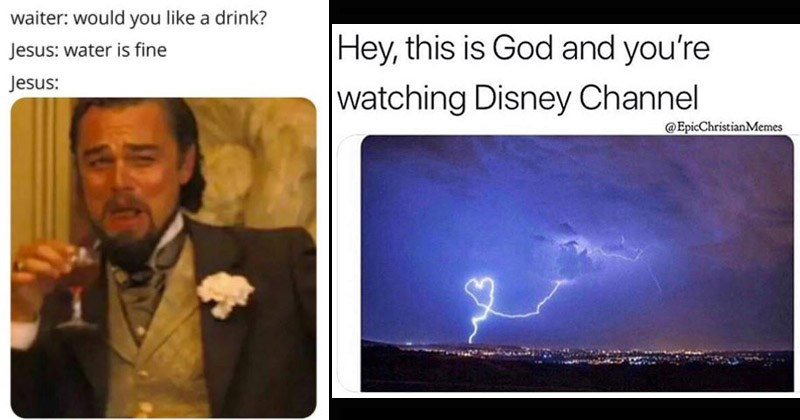 Funny memes about Catholicism | waiter: would like drink? Jesus: water is fine Jesus: laughing Leonardo Dicaprio | Hey, this is God and watching Disney Channel @EpicChristianMemes lightning shaped like Mickey Mouse