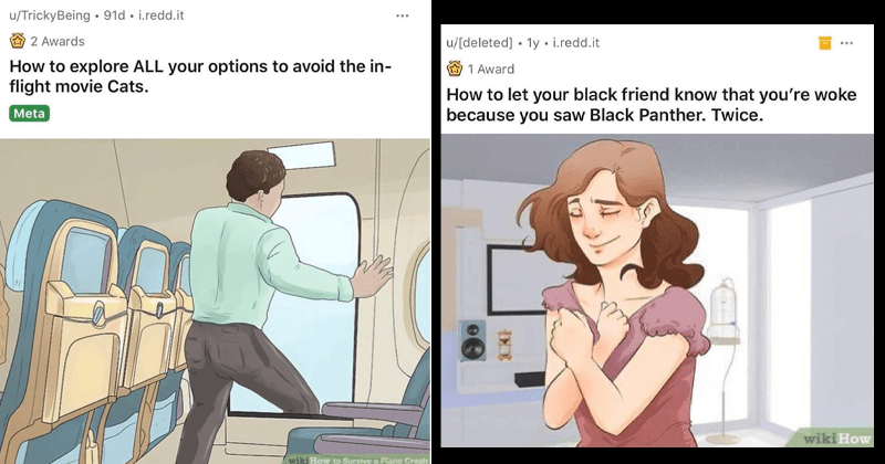funny wikihow memes, dank memes, spicy memes, twisted memes, dark humor | u/TrickyBeing explore ALL options avoid flight movie Cats. Meta wiki Survive Plane Crash illustration of person opening the emergency exit door on a plane | u/[deleted let black friend know woke because saw Black Panther. Twice. wiki illustration of woman crossing her arms in front of her chest