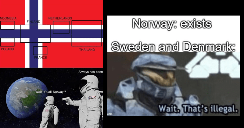 funny memes about norway, norwegian memes, dank memes, scandinavian memes | INDONESIA NETHERLANDS FINLAND POLAND THAILAND FRANCE Always has been Wait s all Norway ? astronaut pointing gun at another astronaut in space | Norway: exists Sweden and Denmark: Wait s illegal. imgflip.com