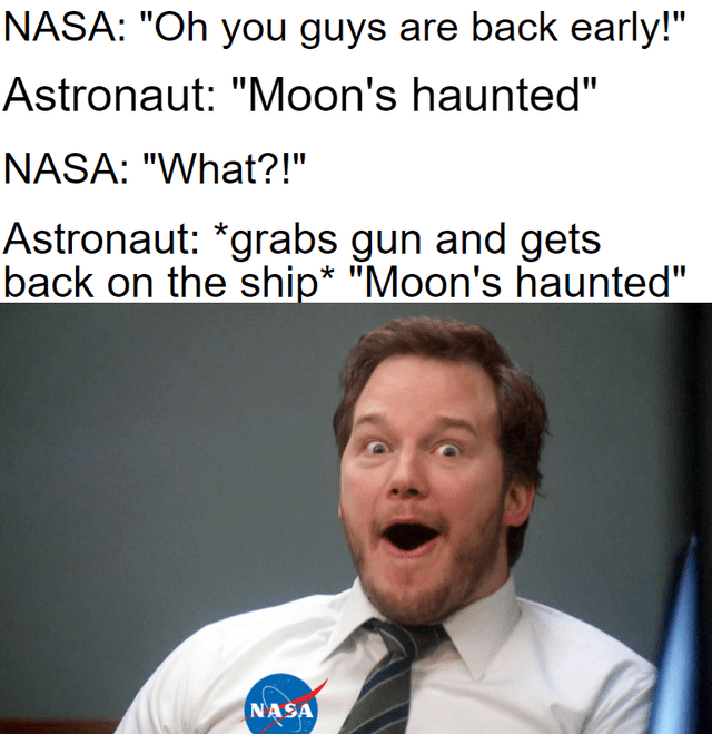 "top ten 10 memes daily | NASA Oh guys are back early Astronaut Moon's haunted"" NASA Astronaut grabs gun and gets back on ship Moon's haunted"" NASA Andy Dwyer Parks and Recreation"