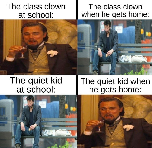 top ten 10 dank memes daily | class clown at school class clown he gets home quiet kid at school quiet kid he gets home: laughing Leonardo DiCaprio and sad Keanu Reeves