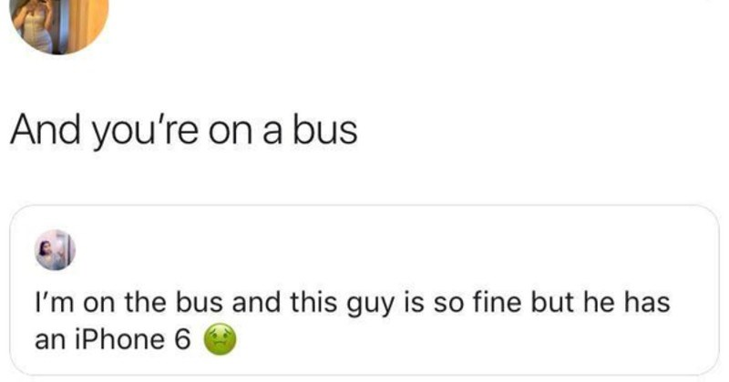 Funny dumb facepalm moments | And on bus on bus and this guy is so fine but he has an iPhone 6