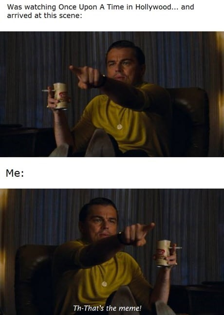 top ten 10 memes daily | watching Once Upon Time Hollywood and arrived at this scene Th-'s meme! Leonardo DiCaprio as pointing Rick Dalton in Tarantino's movie