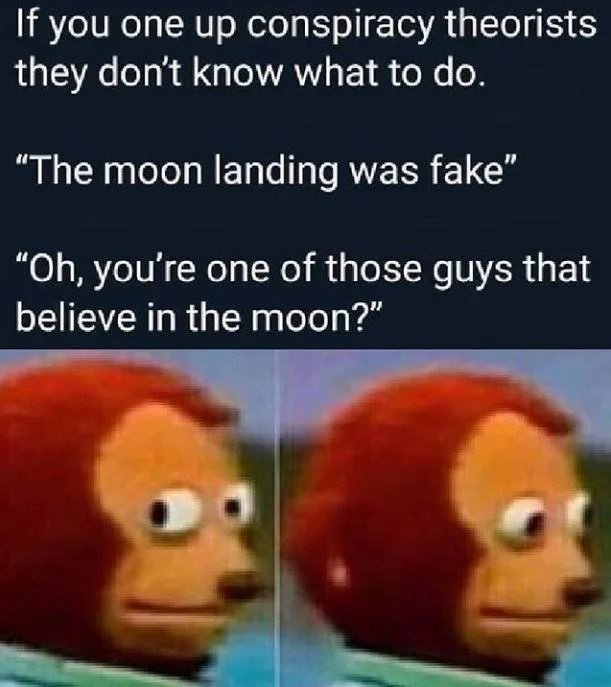 top ten 10 dank memes daily | If one up conspiracy theorists they don't know do moon landing fake Oh one those guys believe moon? side eye puppet monkey