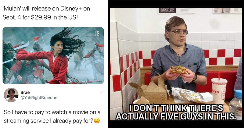 Funny random memes | 'Mulan' will release on Disney+ on Sept. 4 29.99 US! E Brae @YahRightBraedon Sol have pay watch movie on streaming service already pay | BEST UYS DON'T THINK THERE'S ACTUALLY FIVEGUYSIN THIS. Jeffrey Dahmer