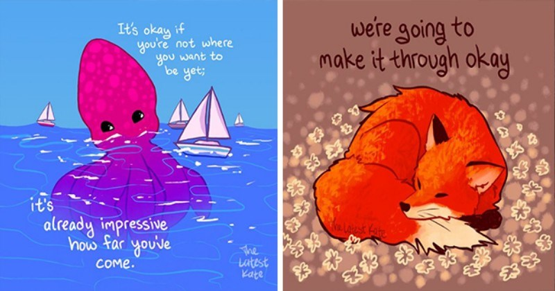 motivational uplifting art animals quotes message artist illustrations beautiful positivity kindness aww inspiring | okay if not where want be yet s already impressive far Lutest Kate COME. giant squid | going make through okay Latest Kate fox