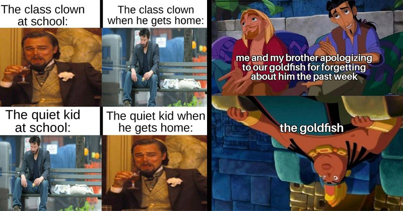 Funny dank memes from the past week from /r/DankMemes | class clown at school class clown he gets home quiet kid at school quiet kid he gets home: laughing Leonardo DiCaprio and sad Keanu Reeves | and my brother apologizing our goldfish forgetting about him past week goldfish Road to El Dorado explaining to chief