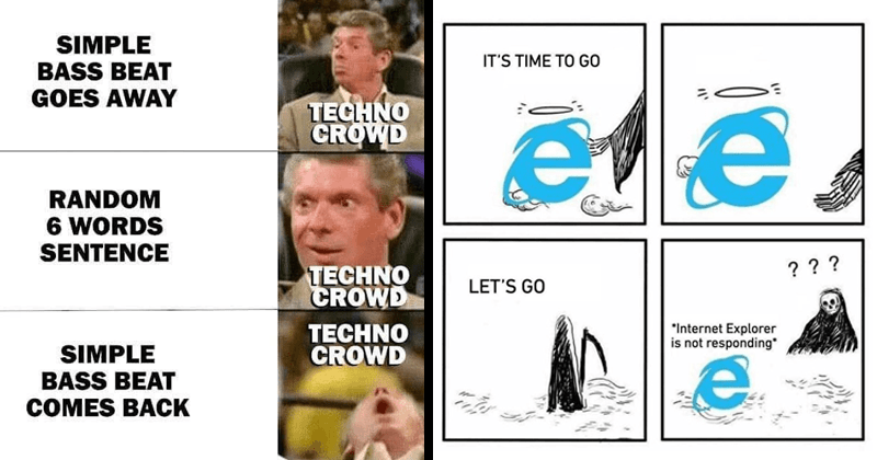 funny random memes and tweets | SIMPLE BASS BEAT GOES AWAY TECHNO CROWD RANDOM 6 WORDS SENTENCE TECHNO CROWD TECHNO CROWD SIMPLE BASS BEAT COMES BACK Vince McMahon | TIME GO LET'S GO Internet Explorer is not responding Grim reaper comic