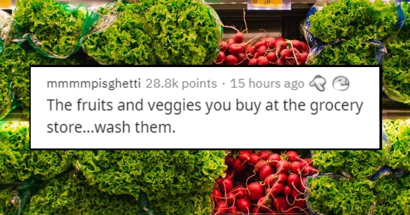 sketchy, dark, bad and interesting industry secrets | mmmmpisghetti 28.8k points 15 hours ago fruits and veggies buy at grocery store wash them.