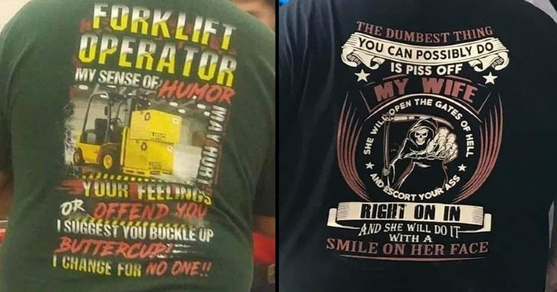 Funny and arbitrary aggressive tough guy shirts | FORKLIFT OPERATOR MY SENSE OFHUMOR LOr d FEELING OR OFFEND SUGGÉS BÚCKLE UP BUTTERCURE CHANGE O ONE MAY HURT | DUMBEST THING CAN POSSIBLY DO IS PISS OFF MY WIFE GATES WILL OPEN AND ESCORT ASS RIGHT ON AND SHE WILL DO WITH SMILE ON HER FACE HELL