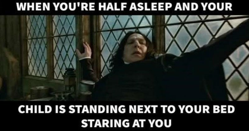 A collection of funny parenting memes that hit the spot | HALF ASLEEP AND CHILD IS STANDING NEXT BED STARING AT Harry Potter professor Snape looking scared