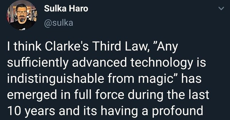 "A Twitter thread about the importance of science and technology education | Sulka Haro @sulka think Clarke's Third Law Any sufficiently advanced technology is indistinguishable magic"" has emerged full force during last 10 years and its having profound effect on society thread:"