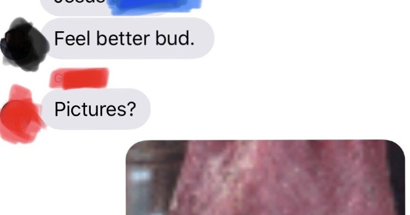 Guy pranks friends with funny photo | Jesus Feel better bud. Pictures going ask this, is testicle? wanted pic, sorry should've sent just Yeah man. chat