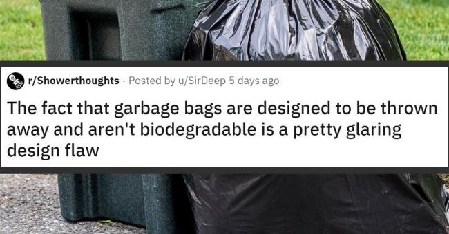 this weeks top shower thoughts - cover pic | shower thought about garbage bags not being biodegradable a design flaw