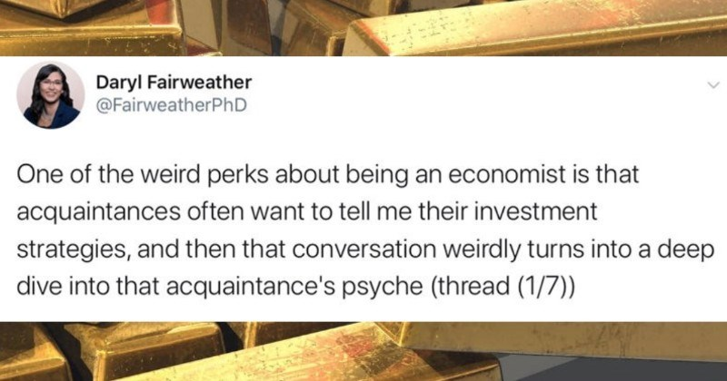 A Twitter thread from an economist about money and people's psyches | Daryl Fairweather @FairweatherPhD One weird perks about being an economist is acquaintances often want tell their investment strategies, and then conversation weirdly turns into deep dive into acquaintance's psyche (thread (1/7))