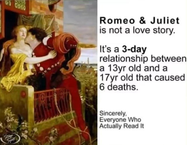 the best history memes of the week | Person - 90000 Romeo Juliet is not love story s 3-day relationship between 13yr old and 17yr old caused 6 deaths. Sincerely. Everyone Who Actually Read