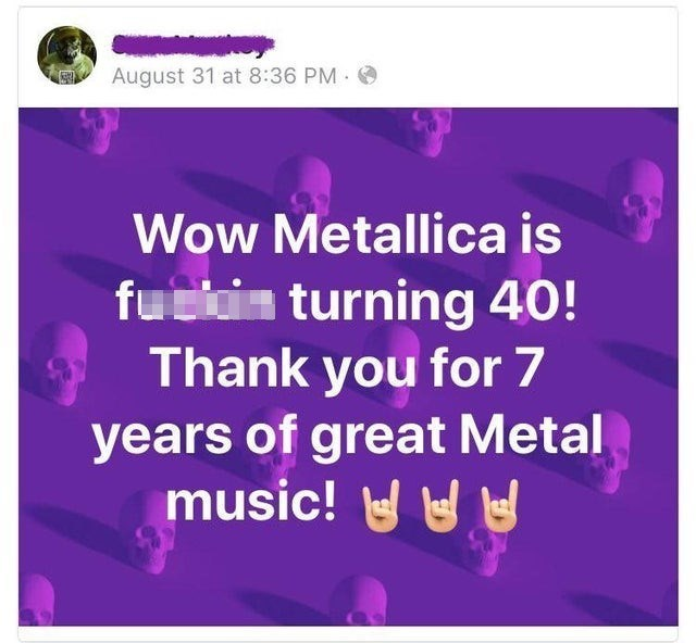 rare unusual and uncommon insults creative thinking outside the box insulting top best | Facebook post Wow Metallica is fucking turning 40! Thank 7 years great Metal music!