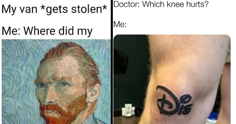 funny puns and clever wordplay memes | My van gets stolen Where did my Van Gogh self portrait | Doctor: Which knee hurts Dis Disney