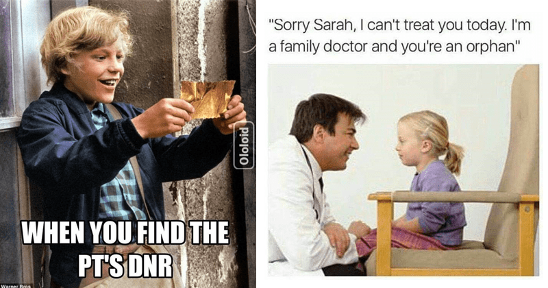 "funny and spicy medical memes, memes for nurses, dank memes | FIND PT'S DNR Warner Bros Ololoid Charlie and the Chocolate Factory | ""Sorry Sarah can't treat today family doctor and an orphan"""