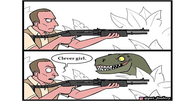 clever girl dinosaur comics comic web lol instagram viral popular new ben hed pixie brutus art artist funny lol jurassic park | 60000 Clever girl. www.w 00000 @pet_foolery