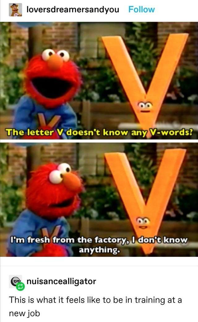funny tumblr posts blog blogging reblog entertaining and interesting jokes inspirational today i learned | loversdreamersandyou Follow letter V doesn't know any V-words fresh factory don't know anything. nuisancealligator This is feels like be training at new job