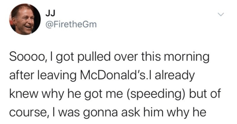 Man manages to dodge a speeding ticket using fart spray | JJ @FiretheGm Soooo got pulled over this morning after leaving McDonald's.l already knew why he got speeding) but course gonna ask him why he stopped decided try my luck got fart spray as gag gift on xmas and decided try out