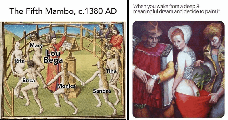 funny art memes, medieval art, middle ages, history memes, classical art memes | Fifth Mambo, c.1380 AD Mary Lou Bega Rita Tina Erica Monica Sandra | wake deep meaningful dream and decide paint