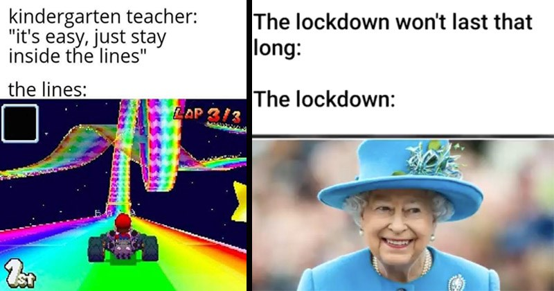 Funny random memes | lockdown won't last long lockdown: Queen Elizabeth | kindergarten teacher s easy, just stay inside lines lines: LAP 3/3 Super Mario