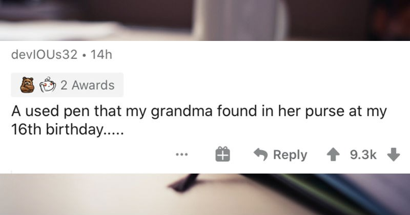 People describe some of the worst birthday gifts that they've received | devlOUs32 14h 2 Awards used pen my grandma found her purse at my 16th birthday