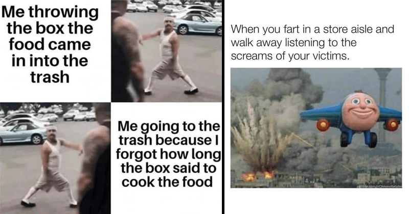 funny random memes | throwing box food came into trash going trash because l forgot long box said cook food | fart store aisle and walk away listening screams victims. patreon.com/HOMemeRetailer toy plane bombing