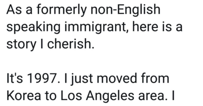 A Twitter thread about a teacher handling a non English speaking student | As formerly non-English speaking immigrant, here is story cherish s 1997 just moved Korea Los Angeles area took regular English courses Korea, and good enough get out ESL classes and into regular 10th grade classes.