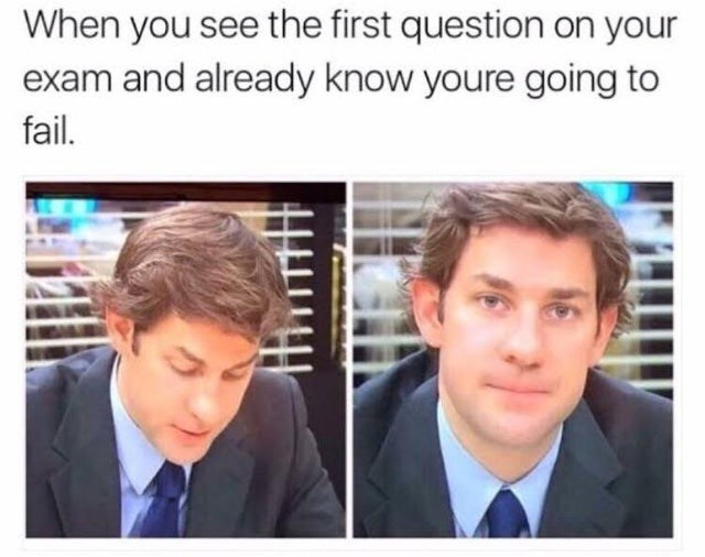 top weekly office memes | Person - see first question on exam and already know youre going fail.