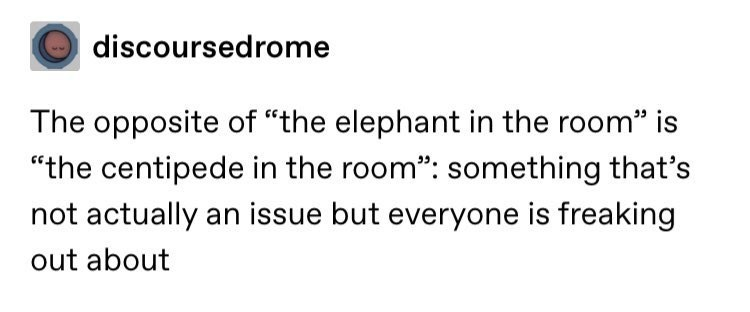 """funny tumblr posts blog blogging reblog entertaining and interesting jokes inspirational today i learned   discoursedrome opposite elephant room"""" is centipede room something 's not actually an issue but everyone is freaking out about"""