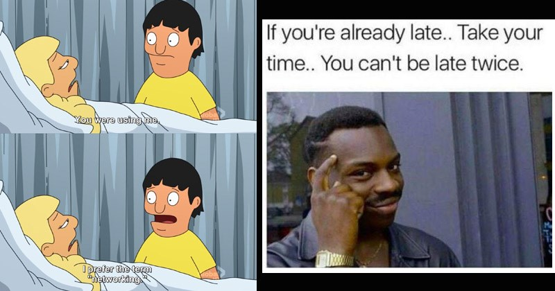 Funny memes about work | You were using prefer term networking Bob's Burgers | If already late Take time can't be late twice. Man Roll Safe