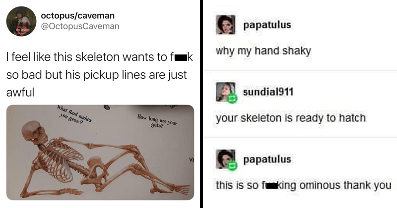 funny and spooky memes about halloween | octopus/caveman @OctopusCaveman no love no pain feel like this skeleton wants fuck so bad but his pickup lines are just awful food makes long are grow? guts? | papatulus why my hand shaky sundial911 skeleton is ready hatch papatulus this is so fucking ominous thank